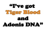 I've got Tiger Blood and Adonis DNA