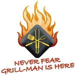 NEVER FEAR<br />GRILL-MAN IS HERE