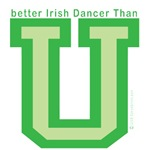 Better Irish Dancer Than U