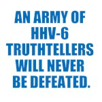 AN ARMY OF HHV-6 TRUTHTELLERS WILL NEVER BE DEFEAT