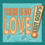 ACIM-There is No Love But God's