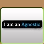 I am an Agnostic