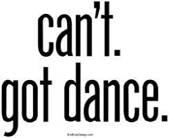 Can't. Got Dance.