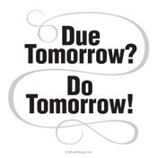 Due Tomorrow? Do Tomorrow!