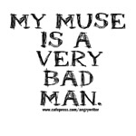 My Muse is a Very Bad Man