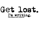 Get Lost -- I'm Writing