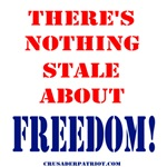 THERE'S NOTHING STALE ABOUT FREEDOM!