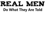 REAL MEN DO WHAT THEY ARE TOLD