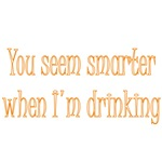 You Seem Smarter When I'm Drinking