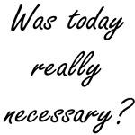 Today Necessary