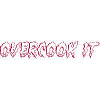 Overcook It * hit a shot too hard
