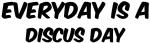 Discus everyday