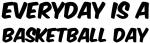 Basketball everyday