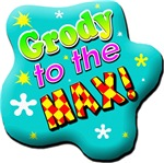 Grody To The Max!