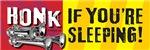 HONK IF YOU'RE SLEEPING!