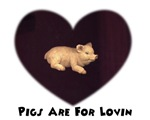 PIGS ARE FOR LOVIN HEART