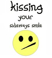 KISSING YOUR SIDEWAYS SMILE