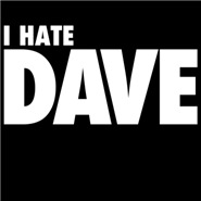 I hate Dave