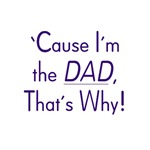 Cause I'm the Dad that's Why