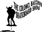 The Colonel Bacchus Skateboard Show