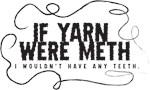 If yarn were meth I wouldn't have any teeth