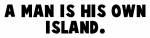 A man is his own island