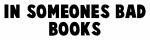 In someones bad books