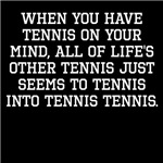 When You Have Tennis On Your Mind