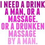 Drink, Man, or Massage