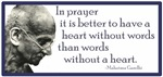 Gandhi - ...it is better to have a heart without w