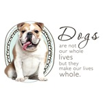 Dogs Make Our Lives Whole (Bulldog)
