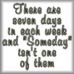 There are 7 days in each week, 'Someday' isn't one