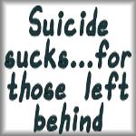Suicide sucks...for those left behind