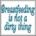 Breastfeeding is not a dirty thing