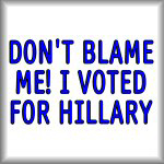 Don't blame me! I voted for Hillary
