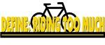 DEFINE: Riding too much