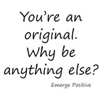 You're an original Why be anything else
