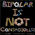 Bipolar Is NOT Contagious! shirts