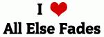 I Love All Else Fades
