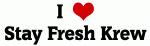 I Love Stay Fresh Krew