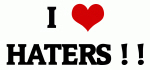 I Love HATERS ! !