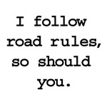 Printed on the back - I follow road rules, so shou