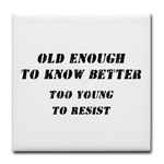 Old Enough to Know Better