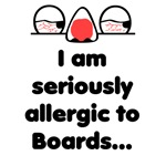 I'm allergic to Boards...