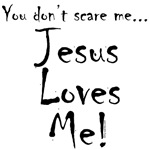 You don't scare me...Jesus Loves Me