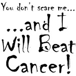 You don't scare me...Beat Cancer