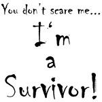 You don't scare me...Survivor