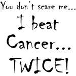 YDSM...I beat Cancer...TWICE!