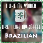 I like my Women Like I like my coffee Brazilian