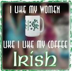 I like my women Like my coffee Irish